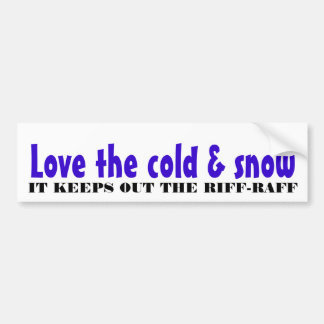 Love the cold & snow bumper sticker