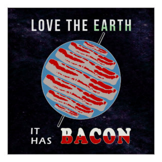 Love the Earth - It has Bacon Poster