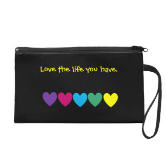Love the life you have wristlet purses