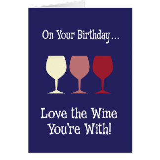 Love the Wine You're With Birthday Greeting Card