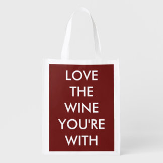 Love The Wine You're With Reusable Grocery Bag
