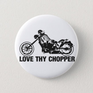 love thy chopper 6 cm round badge