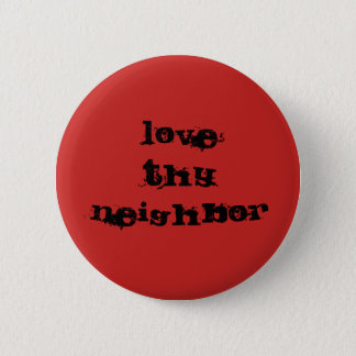 Love Thy Neighbor button - Red