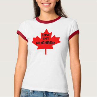 Love Thy Neighbor Canada T-Shirt