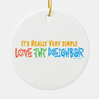Love Thy Neighbor Ceramic Ornament