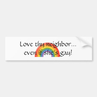 Love thy neighbor, too bumper sticker