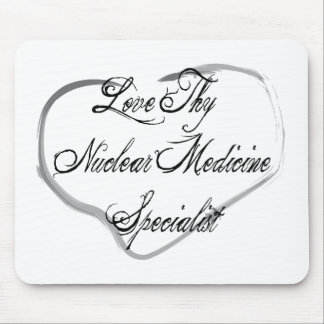 Love Thy Nuclear Medicine Specialist Mouse Pad