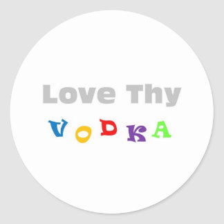 Love Thy Vodka Classic Round Sticker