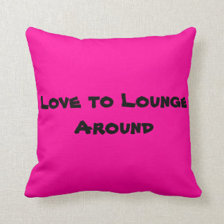 Love to Lounge Around Hot Pink Pillow