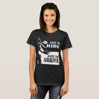 love to ride hate to arrive biker T-Shirt