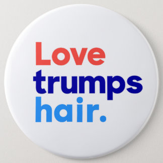 """LOVE TRUMPS HAIR"" 1.25-inch 6 Cm Round Badge"