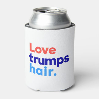 """LOVE TRUMPS HAIR"" CAN COOLER"