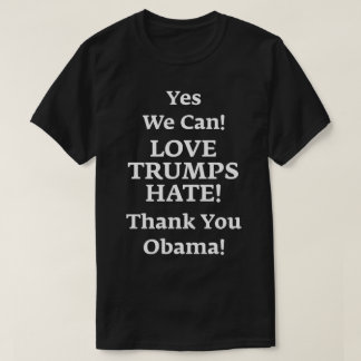 Love Trumps Hate! Thank You Obama! T-Shirt