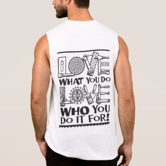 Love What You Do, Love Who You Do it For! Sleeveless Shirt