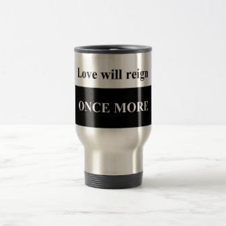 Love will reign once more Stainless Steel Mug