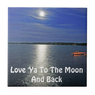 Love Ya to the Moon and Back Ceramic Tile