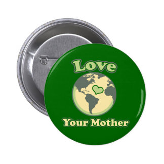 Love yolur Mother Earth Day Pinback Button