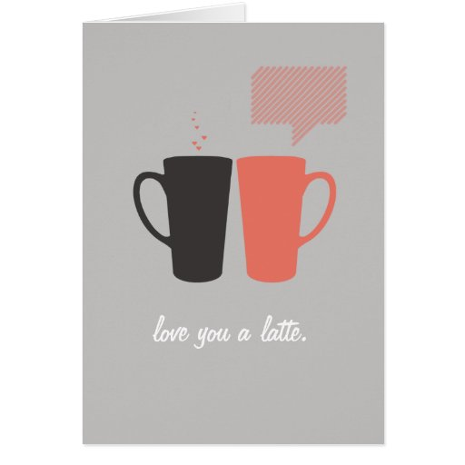 """""""Love you a Latte."""" Greeting Card"""