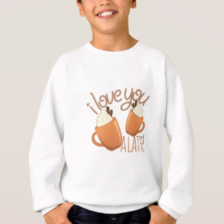 Love You A Latte Sweatshirt