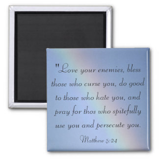 Love you enemies and bless those Magnet