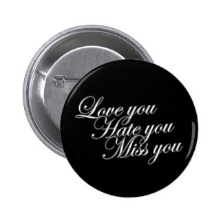 Love you Hate you Miss you sad funny gothic love 6 Cm Round Badge