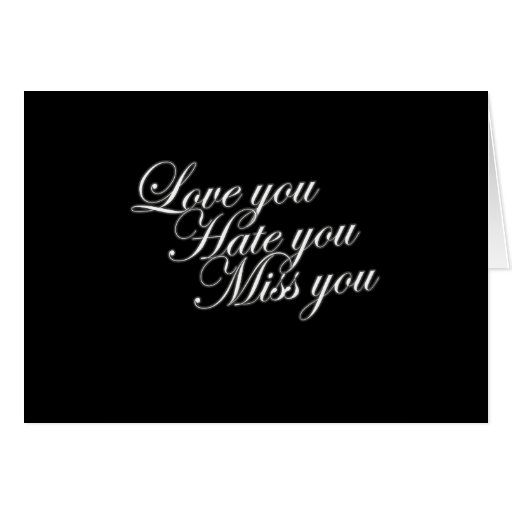 Love you Hate you Miss you sad funny gothic love Greeting Card