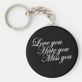 Love you Hate you Miss you sad funny gothic love Key Ring