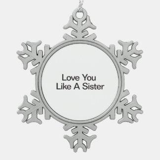 Love You Like A Sister Pewter Snowflake Decoration