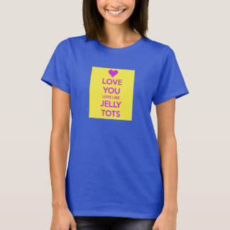 Love you Lots like jelly tots funny romantic T T-Shirt