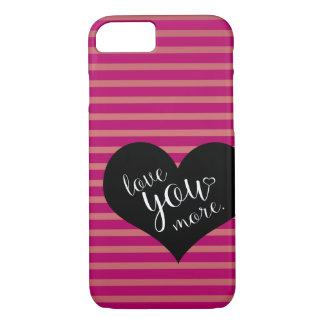 Love you More! iPhone 8/7 Case