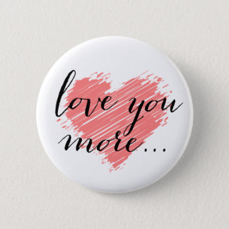 Love you more... pink heart 6 cm round badge