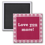 Love You More! Refrigerator Magnet