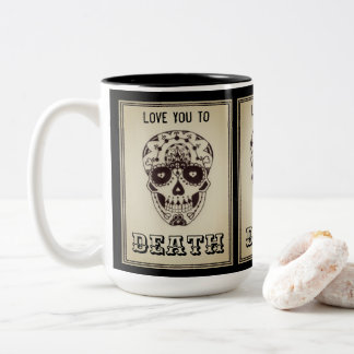 """Love you to Death"" two-tone tall mug"
