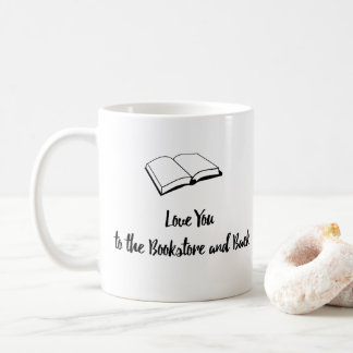 Love You to the Bookstore and Back Coffee Mug