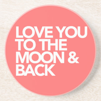 Love You To The Moon & Back CUSTOM COLOR Drink Coaster