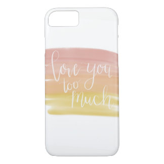 Love you too much - Phone case