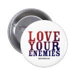 LOVE YOUR ENEMIES BOTTON 6 CM ROUND BADGE