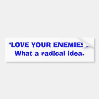 Love your enemies bumper sticker