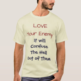 Love Your Enemy It will Confuse ...  Shirt