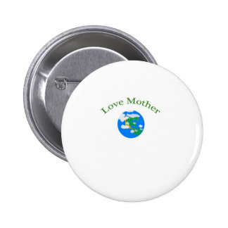 Love your Mother Earth Pinback Buttons