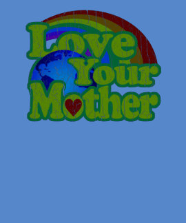 Love Your Mother - Earth Day Tshirts
