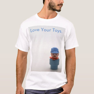 Love Your Toys. T-Shirt