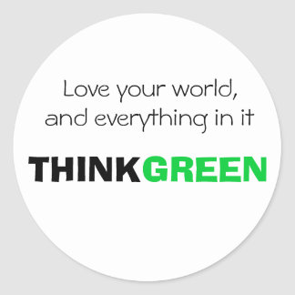 Love your world, and everything in it. THINK GREEN Round Stickers