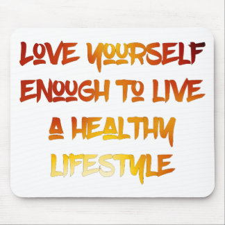 Love yourself enough. mouse pad