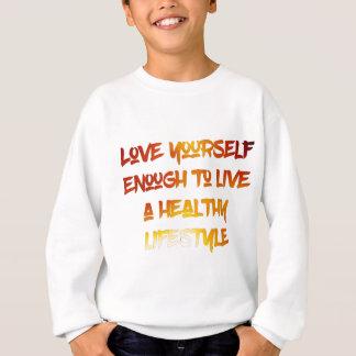 Love yourself enough. sweatshirt