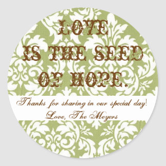 Loveis the seed of hope... round sticker