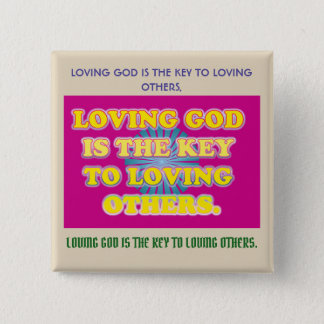 Loving God Is The Key To Loving Others. 15 Cm Square Badge
