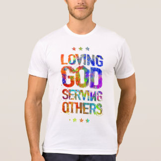 Loving God Serving Others. T-Shirt