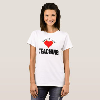 Loving Life Teaching T-Shirt