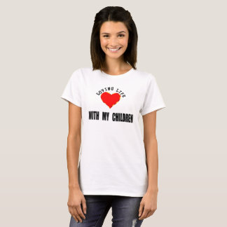 Loving Life With My Children T-Shirt